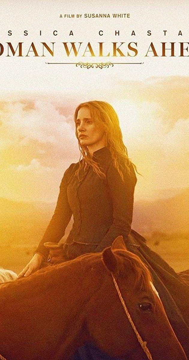 Woman Walks Ahead (2017) Directed by Susanna White. With Sam Rockwell, Jessica Chastain, Ciarán Hinds, Michael Nouri. Catherine Weldon, a portrait painter from 1890s Brooklyn, travels to Dakota to paint a portrait of Sitting Bull and becomes embroiled in the Lakota peoples' struggle over the rights to their land.