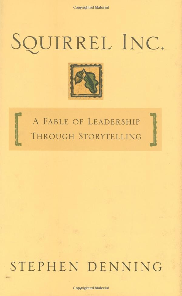 Squirrel Inc.: A Fable of Leadership through Storytelling: Stephen Denning: Amazon.com: Kindle Store