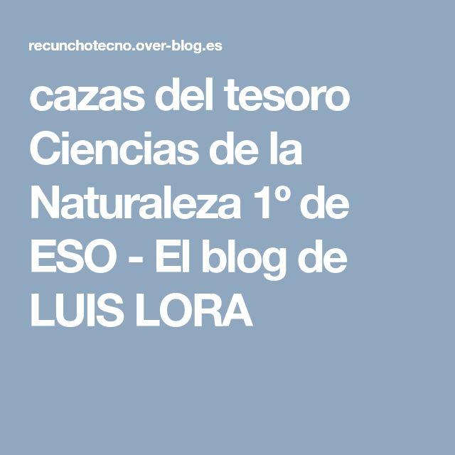 cazas del tesoro Ciencias de la Naturaleza 1º de ESO - El blog de  LUIS LORA