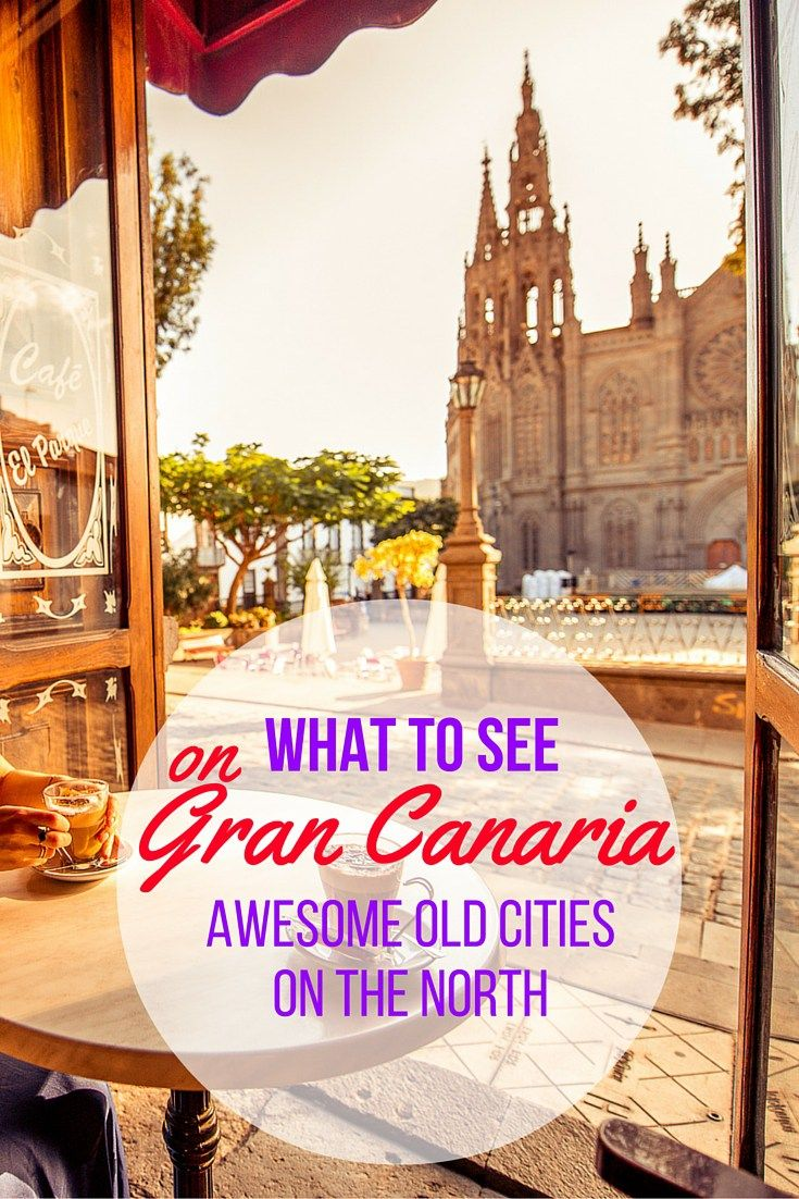 What to see on Gran Canaria (awesome old cities on the north)
