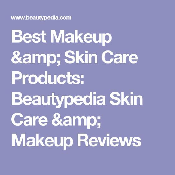 Best Makeup & Skin Care Products: Beautypedia Skin Care & Makeup Reviews