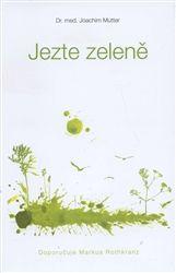 Jezte zeleně - Joachim Mutter |  KOSMAS.cz - vaše internetové knihkupectví