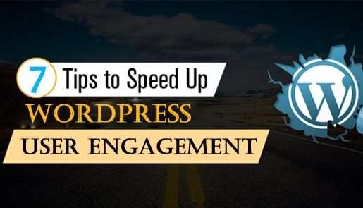 7 Tips to Speed Up WordPress User Engagement