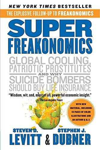 SuperFreakonomics: Global Cooling, Patriotic Prostitutes, and Why Suicide Bombers Should Buy Life Insurance by Steven D. Levitt http://smile.amazon.com/dp/0060889586/ref=cm_sw_r_pi_dp_ApbPwb0RBAMEY