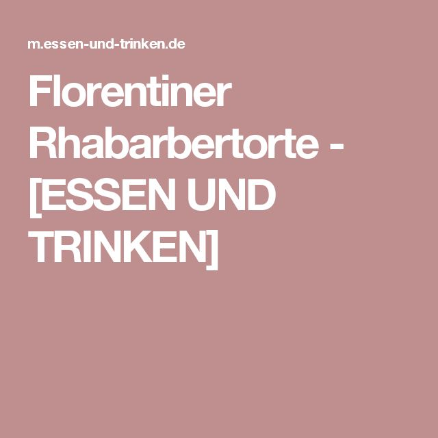 Florentiner Rhabarbertorte - [ESSEN UND TRINKEN]