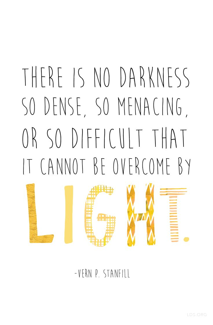 """There is no darkness so dense, so menacing, or so difficult that it cannot be overcome by light."" — Vern P. Stanfill #LDS"