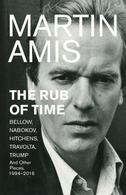 The rub of time : Bellow, Nabokov, Hitchens, Travolta, Trump : essays and reportage, 1986-2016 / by Martin Amis https://cataleg.ub.edu/record=b2229554~S1*cat