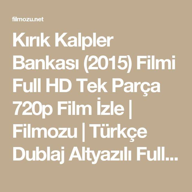 Kırık Kalpler Bankası (2015) Filmi Full HD Tek Parça 720p Film İzle | Filmozu | Türkçe Dublaj Altyazılı Full HD Tek Parça 720p Film İzle