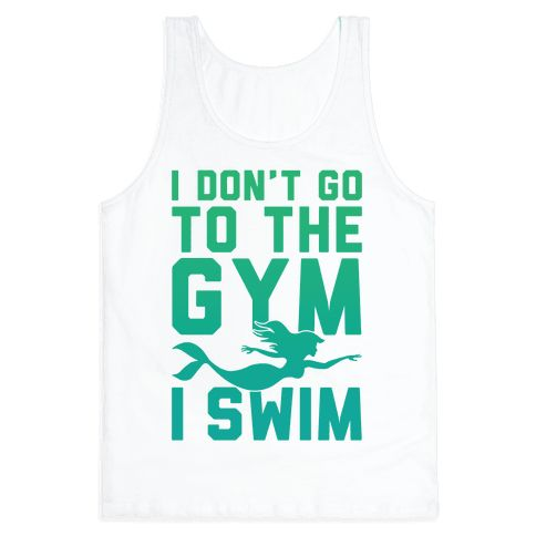 """This cute mermaid swimming shirt features a mermaid and the words """"I don't go to the gym, I swim"""" and is perfect for people who love to swim laps, hit the pool, play water polo, train to be a mermaid, train for triathlons, go to the beach, workout, and is ideal for showing the world your swimmer pride!"""