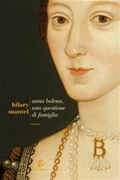 Anna Bolena, una questione di famiglia di Hilary Mantel
