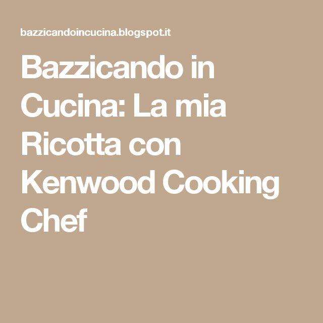 Bazzicando in Cucina: La mia Ricotta con Kenwood Cooking Chef