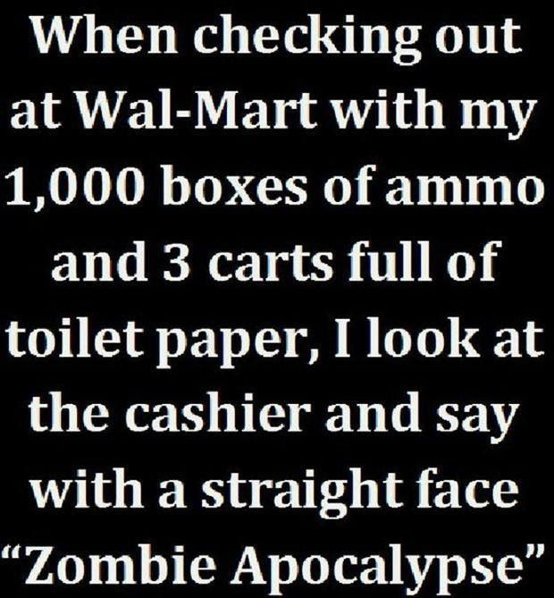 Zombie apocalypse humor... It's always appropriate