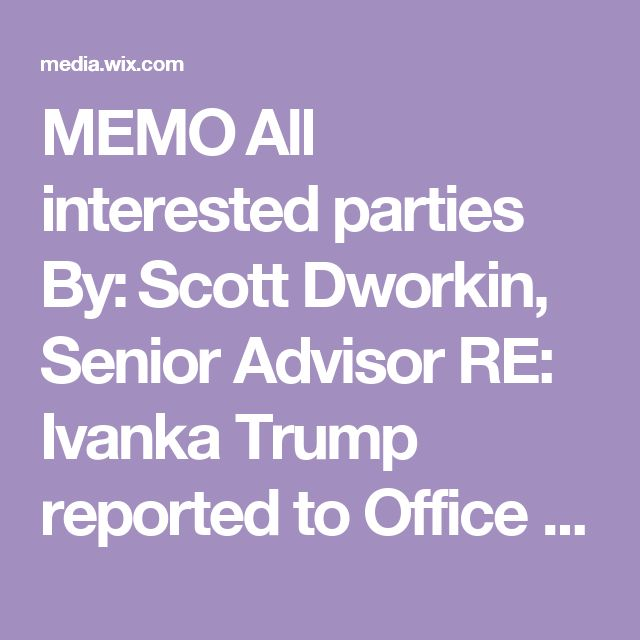 MEMO All interested parties By: Scott Dworkin, Senior Advisor RE: Ivanka Trump reported to Office of International Trade for possible violations Date: November 6, 2016 Executive Summary On Sunday afternoon, the Democratic Coalition Against Trump reported Ivanka Trump to the Office of International Trade of the U.S. Customs and Border Protection for potentially violating sanctions placed against Iran for shipments imported for her clothing line.