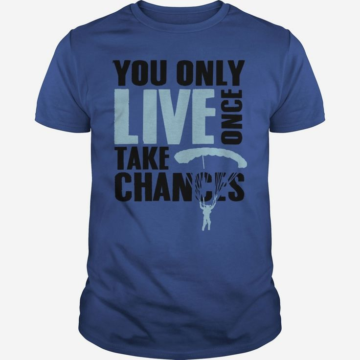 #Skydiving You Only Live Once Take Chances TShirt, Order HERE ==> https://www.sunfrog.com/Holidays/125217568-722675425.html?6782, Please tag & share with your friends who would love it, #skydiving bucket list, skydiving gear, skydiving tumblr #ambulance #emergency #chiver  sky diving illustration, sky diving proposal, sky diving dubai #quote #sayings #quotes #saying #redhead #holidays #ginger #events #gift #home #decor #humor #illustrations