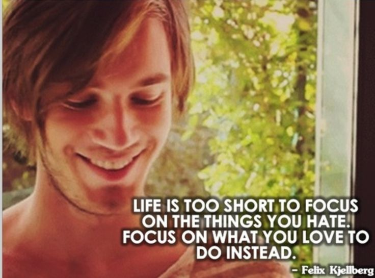 I love this. (Kinda goes with that quote from Ferris Bueller's Day Off. But, yknow... It's Pewdiepie XD) Should we focus on all of the bad things or fearlessly leave them behind? Thats for you to decide.