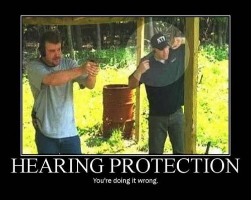 Hearing Protection - You're doing it wrong.