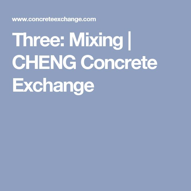 Three: Mixing | CHENG Concrete Exchange