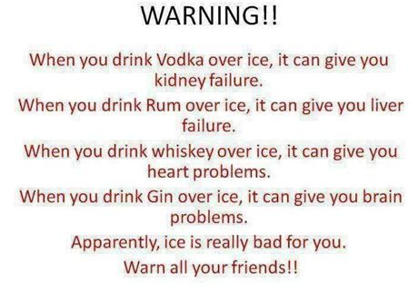 WARNING!! When you drink Vodka over ice, it can give you ...