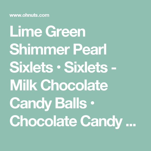 Lime Green Shimmer Pearl Sixlets • Sixlets - Milk Chocolate Candy Balls • Chocolate Candy Delights • Bulk Chocolate • Oh! Nuts®