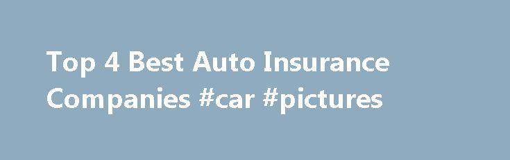 Top 4 Best Auto Insurance Companies #car #pictures http #auto #insurance #pictures http://tanzania.remmont.com/top-4-best-auto-insurance-companies-car-pictures-http-auto-insurance-pictures/  # Utforska de här idéerna och mycket mer! Top 4 Best Auto Insurance Companies #car #pictures http://insurance.remmont.com/top-4-best-auto-insurance-companies-car-pictures/ #car insurance companies # Top 4 Best Auto Insurance Companies 2011 June 2, 2011 by Steven Gursten Michigan insurance attorney…