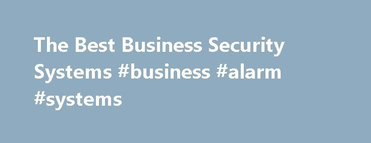 The Best Business Security Systems #business #alarm #systems http://michigan.remmont.com/the-best-business-security-systems-business-alarm-systems/  # The Best Business Security Systems By Chad Brooks, Business News Daily Senior Writer October 9, 2012 06:25 am EST With so much invested in their companies, business owners know how critical it is to keep their establishments protected. For years, they ve turned to home security monitoring systems to keep their companies safe from burglars…