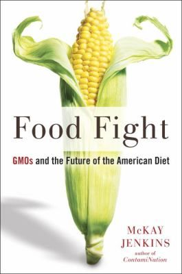 Food Fight: Gmos and the Future of the American Diet by McKay Jenkins. #book #nonfiction #food #eating #diet #new #2017