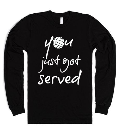 You just got served Volleyball long sleeve