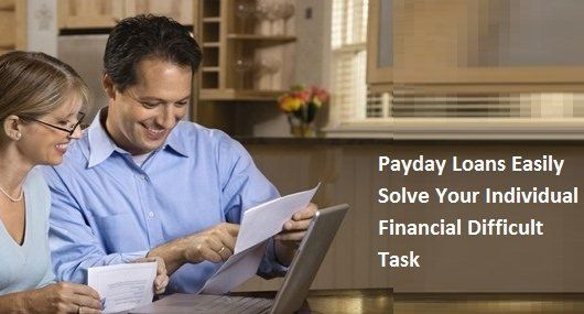 Payday Loans Easily Solve Your Individual Financial Difficult Task |