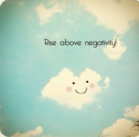 Imagine you're a cloud, rising up, above negativity.