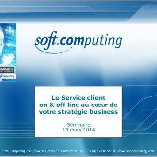Soft Computing – 55, quai de Grenelle – 75015 Paris – tél. +33 (0)1 73 00 55 00 – www.softcomputing.com Le Service client on & off line au cœur de votre. http://slidehot.com/resources/service-client-on-off-line.53602/