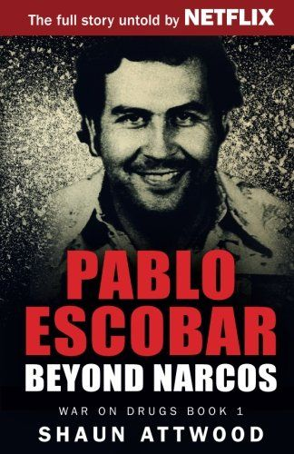 Pablo Escobar: Beyond Narcos: The mind-blowing true story of Pablo Escobar and