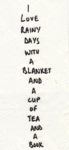 I love rainy days with a blanket and a cup of tea and a book.