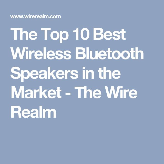 The Top 10 Best Wireless Bluetooth Speakers in the Market - The Wire Realm