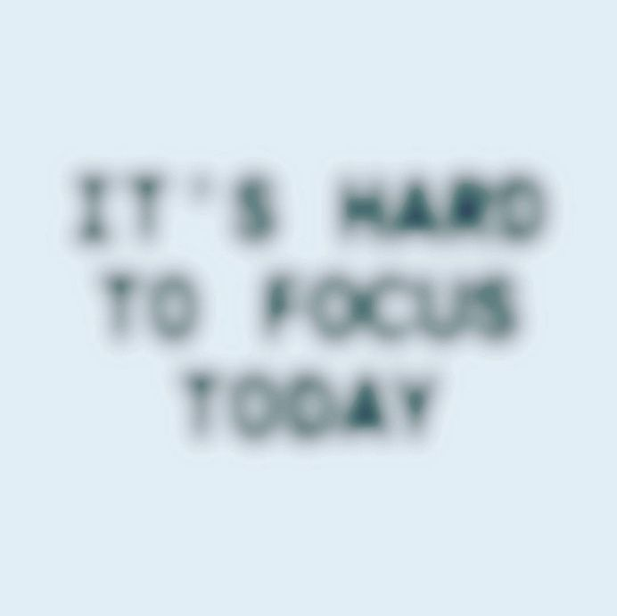 It's Hard To Focus Today ||