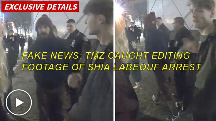 FAKE NEWS: TMZ Caught Editing 'Nazi' Comments Into Footage of Shia LaBeouf's Arrest