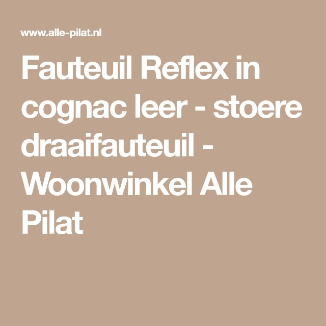 Fauteuil Reflex in cognac leer - stoere draaifauteuil - Woonwinkel Alle Pilat