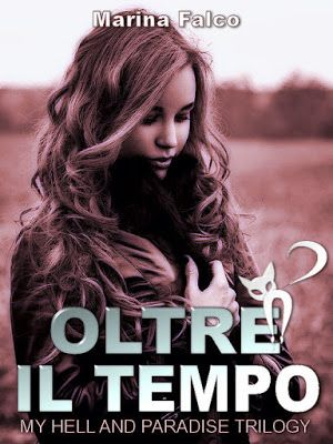 """NEW ADULT E DINTORNI: OLTRE IL TEMPO """"My Hell and Paradise trilogy #2"""" di MARINA FALCO"""