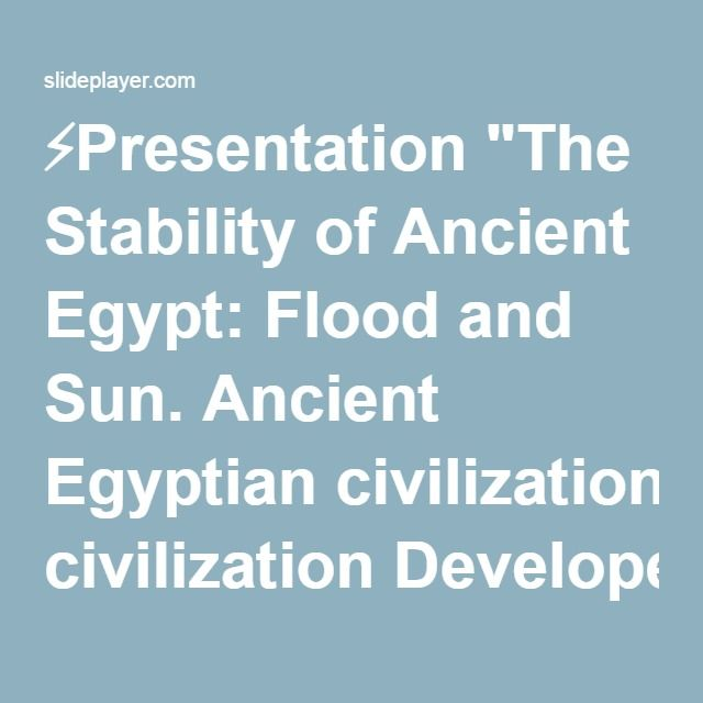 "⚡Presentation ""The Stability of Ancient Egypt: Flood and Sun. Ancient Egyptian civilization Developed gradually from 5,000 BCE to 3,000 BCE along the Nile There were."""