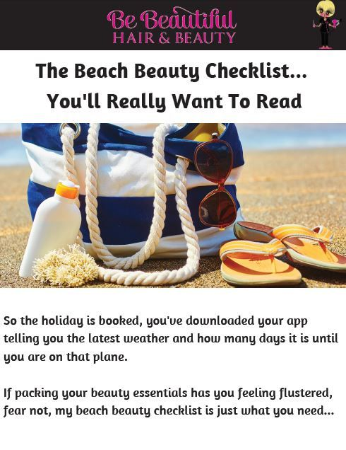 My Beach Beauty Checklist, you can download the full article here; http://bebeautifulhairandbeauty.co.uk/tips-tricks/