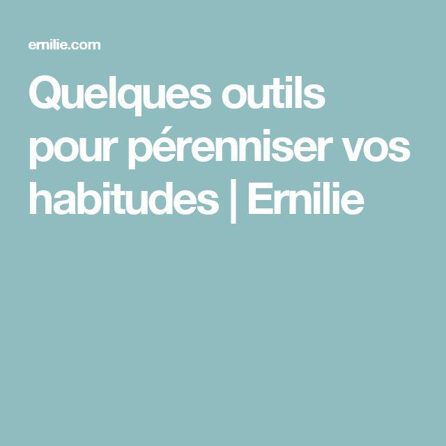 Quelques outils pour pérenniser vos habitudes   Ernilie
