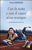 Con la testa e con il cuore si va ovunque - Giusy Versace - 12 recensioni su Anobii