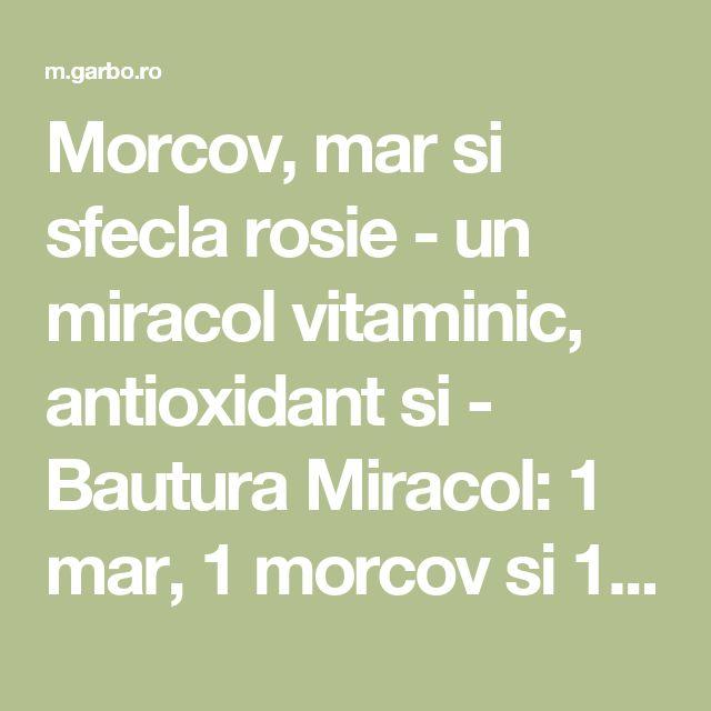 Morcov, mar si sfecla rosie - un miracol vitaminic, antioxidant si - Bautura Miracol: 1 mar, 1 morcov si 1 bucata sfecla rosie