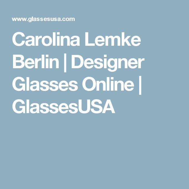Carolina Lemke Berlin | Designer Glasses Online | GlassesUSA