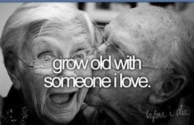 Grow old with someone I love<3