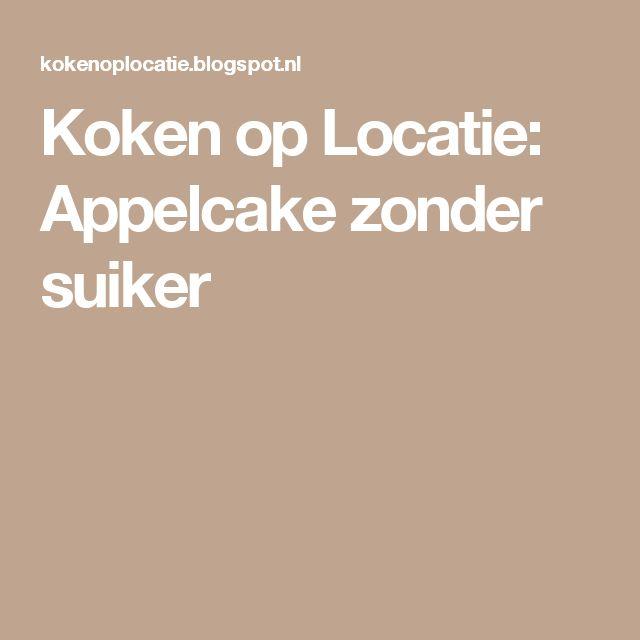 Koken op Locatie: Appelcake zonder suiker