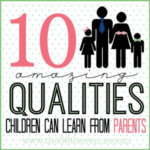 The 36th AVENUE | 10 Things Children Learn From Parents | The 36th AVENUE: 10 Qualities, Parents, 36Th Avenue, Qualities Children, 10 Things, Parenting Kids, Things Children
