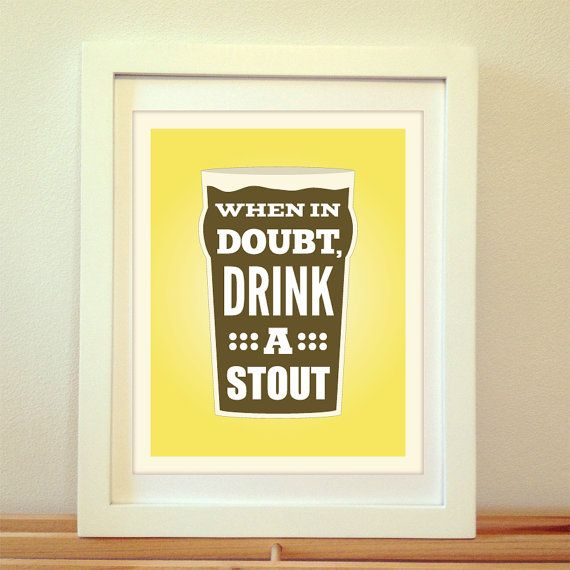 When in Doubt Drink a Stout Beer Stout Beer by BentonParkPrints, $12.00