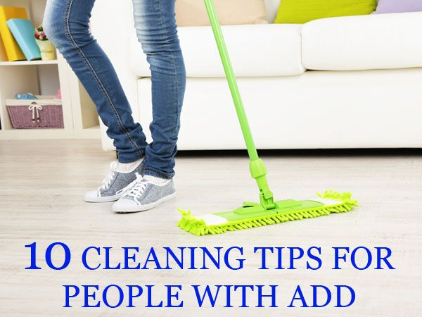 10 Life-Changing Cleaning & Organizing Tips For People With ADD