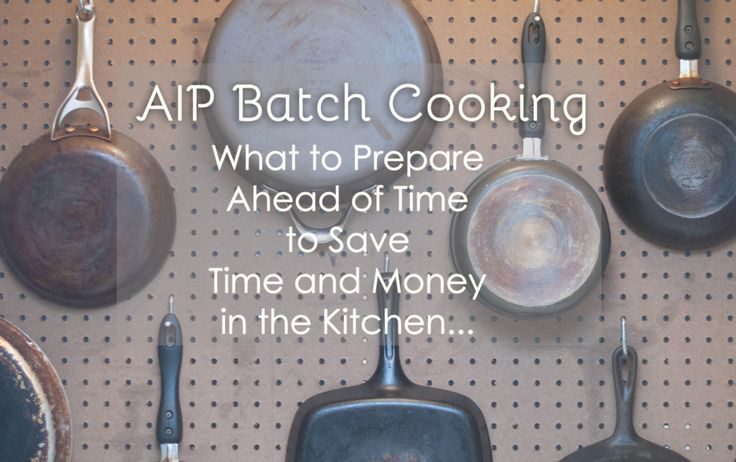 How to Spend Less Time in The Kitchen (An AIP Batch Cooking Guide)