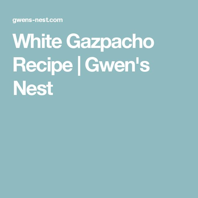 White Gazpacho Recipe | Gwen's Nest